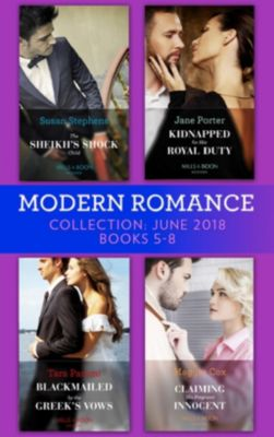 Mills & Boon Series Collections: Modern Romance Collection: June 2018 Books 5 - 8: The Sheikh's Shock Child / Kidnapped for His Royal Duty / Blackmailed by the Greek's Vows / Claiming His Pregnant Innocent, Susan Stephens, Jane Porter, Maggie Cox, Tara Pammi