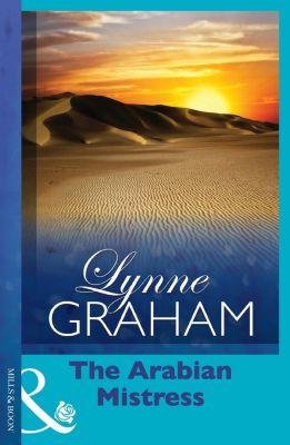 Mills & Boon: The Arabian Mistress (Mills & Boon Modern) (Passion, Book 17), Lynne Graham