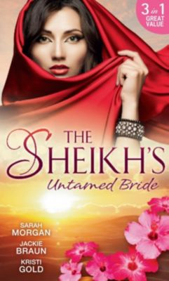 Mills & Boon: The Sheikh's Untamed Bride: Lost to the Desert Warrior / Sheikh in the City / Her Ardent Sheikh (Mills & Boon M&B), Sarah Morgan, Jackie Braun, Kristi Gold