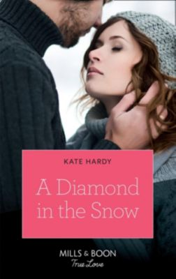 Mills & Boon True Love: A Diamond In The Snow (Mills & Boon True Love), Kate Hardy