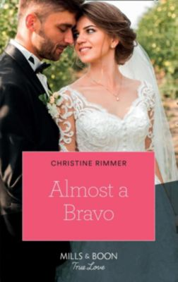 Mills & Boon True Love: Almost A Bravo (Mills & Boon True Love) (The Bravos of Valentine Bay, Book 2), Christine Rimmer
