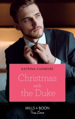 Mills & Boon True Love: Christmas With The Duke (Mills & Boon True Love), Katrina Cudmore