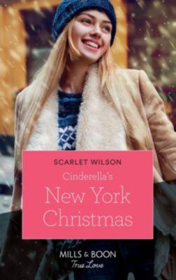Mills & Boon True Love: Cinderella's New York Christmas (Mills & Boon True Love) (The Cattaneos' Christmas Miracles, Book 1), Scarlet Wilson