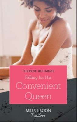 Mills & Boon True Love: Falling For His Convenient Queen (Mills & Boon True Love) (Conveniently Wed, Royally Bound, Book 2), Therese Beharrie