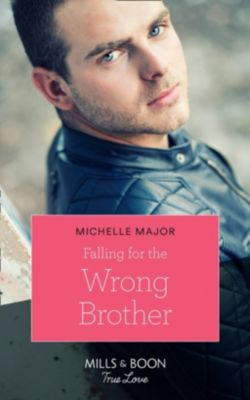 Mills & Boon True Love: Falling For The Wrong Brother (Mills & Boon True Love) (Maggie & Griffin, Book 1), Michelle Major