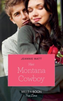 Mills & Boon True Love: Her Montana Cowboy (Mills & Boon True Love) (Home to Eagle's Rest, Book 1), Jeannie Watt