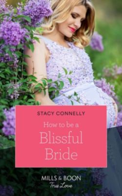 Mills & Boon True Love: How To Be A Blissful Bride (Mills & Boon True Love) (Hillcrest House, Book 2), Stacy Connelly