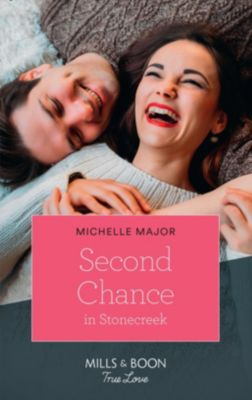 Mills & Boon True Love: Second Chance In Stonecreek (Mills & Boon True Love) (Maggie & Griffin, Book 2), Michelle Major
