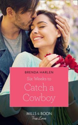 Mills & Boon True Love: Six Weeks To Catch A Cowboy (Mills & Boon True Love) (Match Made in Haven, Book 3), Brenda Harlen