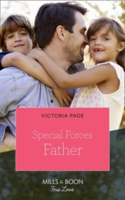 Mills & Boon True Love: Special Forces Father (Mills & Boon True Love) (Camden Family Secrets), Victoria Pade
