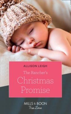 Mills & Boon True Love: The Rancher's Christmas Promise (Mills & Boon True Love) (Return to the Double C, Book 13), Allison Leigh