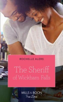 Mills & Boon True Love: The Sheriff Of Wickham Falls (Mills & Boon True Love) (Wickham Falls Weddings, Book 5), Rochelle Alers