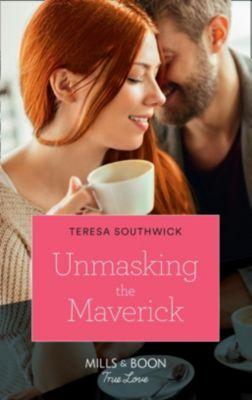 Mills & Boon True Love: Unmasking The Maverick (Mills & Boon True Love) (Montana Mavericks: The Lonelyhearts Ranch, Book 4), Teresa Southwick