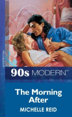 Mills & Boon Vintage 90s Modern: The Morning After (Mills & Boon Vintage 90s Modern), Michelle Reid