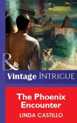 Mills & Boon Vintage Intrigue: The Phoenix Encounter (Mills & Boon Vintage Intrigue), Linda Castillo