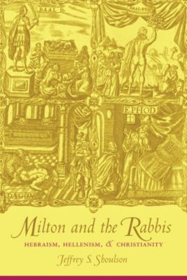 Milton and the Rabbis, Jeffrey Shoulson