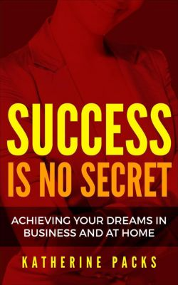 Mind, Body, and Success: Success Is No Secret (Mind, Body, and Success, #4), Katherine Packs