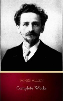 Mind is the Master: The Complete James Allen Treasury by James Allen (2009-12-24), James Allen