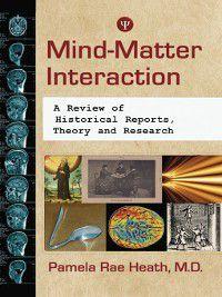 Mind-Matter Interaction, Pamela Rae Heath, M. D.