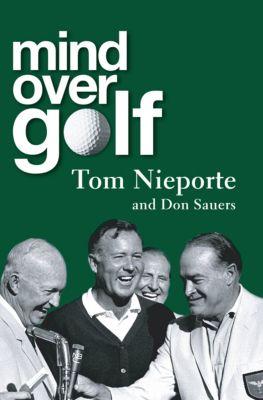 Mind Over Golf, Don Sauers, Tom Nieport, Tom Nieporte