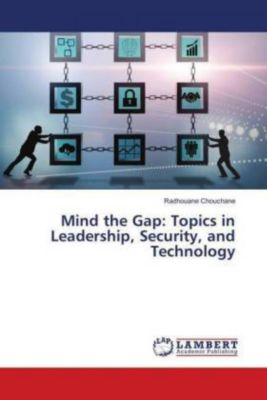 Mind the Gap: Topics in Leadership, Security, and Technology, Radhouane Chouchane