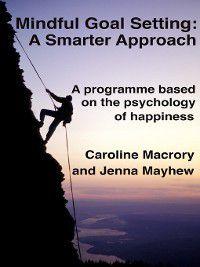 Mindful Goal Setting--A Smarter Approach, Caroline Macrory, Jenna Mayhew