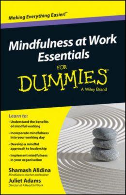 Mindfulness At Work Essentials For Dummies, Shamash Alidina, Juliet Adams