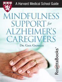 Mindfulness Support for Alzheimer's Caregivers, Gail Gazelle