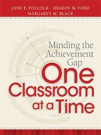 Minding the Achievement Gap One Classroom at a Time, Jane E. Pollock, Sharon M. Ford, Margaret M. Black