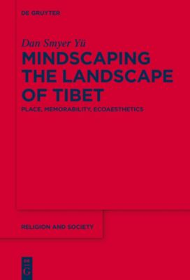 Mindscaping the Landscape of Tibet, Dan Smyer Yü