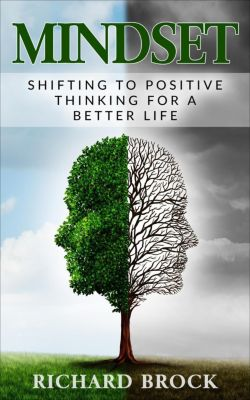 Mindset: Shifting to Positive Thinking for a Better Life, Richard Brock