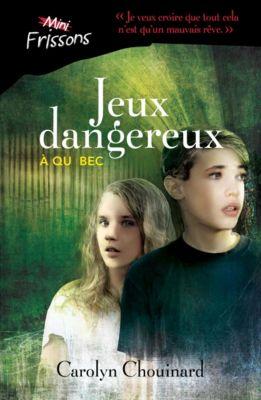 Mini-frissons: Jeux dangereux à Québec, Carolyn Chouinard