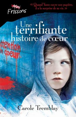 Mini-frissons: Une terrifiante histoire de coeur, Carole Tremblay