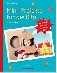 Mini-Projekte für die Kita: 3 - 6 Jahre - Monika Klages |