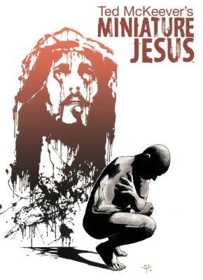 Miniature Jesus: Miniature Jesus Vol. 1, Ted Mckeever
