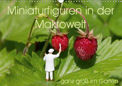 Miniaturfiguren in der Makrowelt ...ganz gross im Garten (Wandkalender 2019 DIN A3 quer), stephi abels