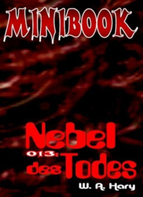 MINIBOOK: MINIBOOK 013: Nebel des Todes, Wilfried A. Hary