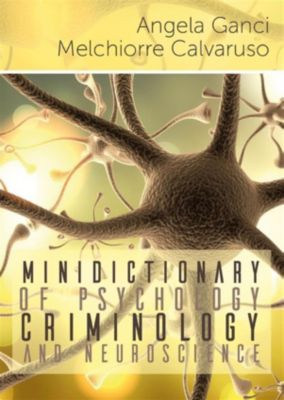 Minidictionary of psychology, criminology and neuroscience, Angela Ganci, Melchiorre Calvaruso