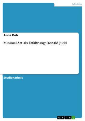 Minimal Art als Erfahrung: Donald Judd, Anne Deh