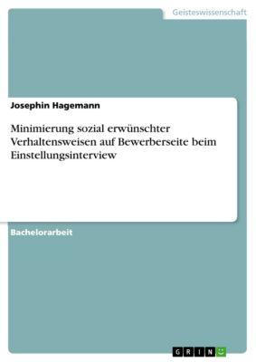 Minimierung sozial erwünschter Verhaltensweisen auf Bewerberseite beim Einstellungsinterview, Josephin Hagemann