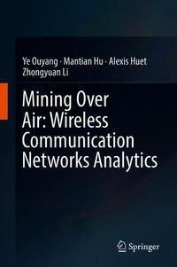 Mining Over Air: Wireless Communication Networks Analytics, Ye Ouyang, Mantian Hu, Alexis Huet, Zhongyuan Li