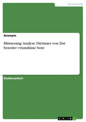 Minnesang: Analyse Dietmars von Eist Seneder vriundinne bote, Anonym