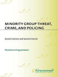 Minority Group Threat, Crime, and Policing, Pamela Irving Jackson