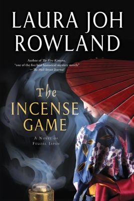 Minotaur Books: The Incense Game, LAURA JOH ROWLAND