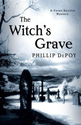 Minotaur Books: The Witch's Grave, Phillip Depoy