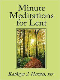 Minute Meditations for Lent, Kathryn J. Hermes FSP, Christina Setticase FSP