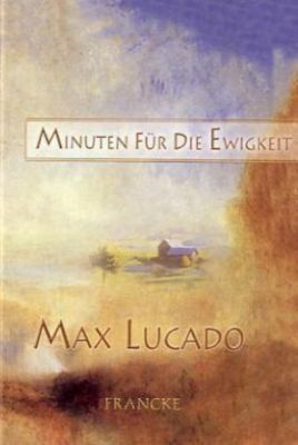 minuten f r die ewigkeit buch von max lucado portofrei bestellen. Black Bedroom Furniture Sets. Home Design Ideas