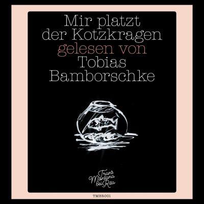 Mir platzt der Kotzkragen (Ungekürzte Lesung), Tobias Bamborschke