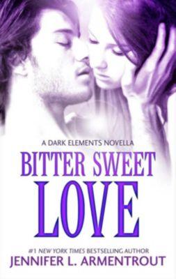 MIRA Ink: Bitter Sweet Love (The Dark Elements prequel), Jennifer L. Armentrout