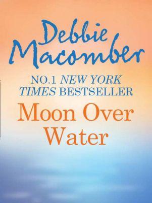 MIRA: Moon Over Water (Mills & Boon M&B), Debbie Macomber